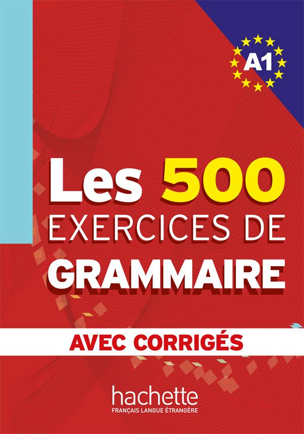 Les 500 Exercices de Grammaire A1 - Livre + corrigés ...