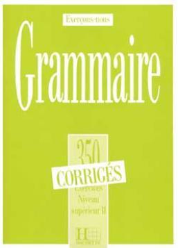 Les 350 Exercices - Grammaire - Supérieur 2 - Corrigés
