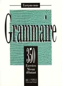 Les 350 Exercices - Grammaire - Débutant - Livre de l'élève