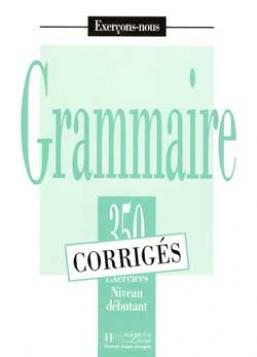 Les 350 Exercices - Grammaire - Débutant - Corrigés