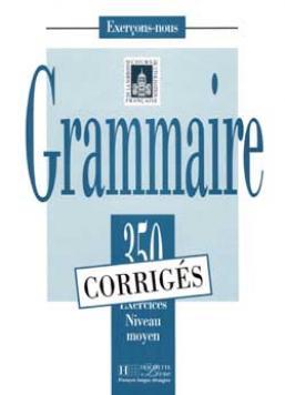 Les 350 Exercices - Grammaire - Moyen - Corrigés