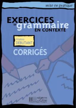 Mise en pratique Grammaire - Débutant - Corrigés