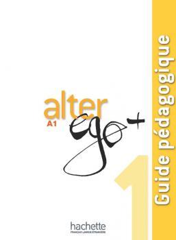 Alter Ego + 1 : Guide pédagogique
