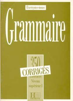 Les 350 Exercices - Grammaire - Supérieur 1 - Corrigés