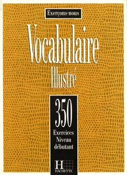 Les 350 Exercices - Vocabulaire - Débutant - Livre de l'élève