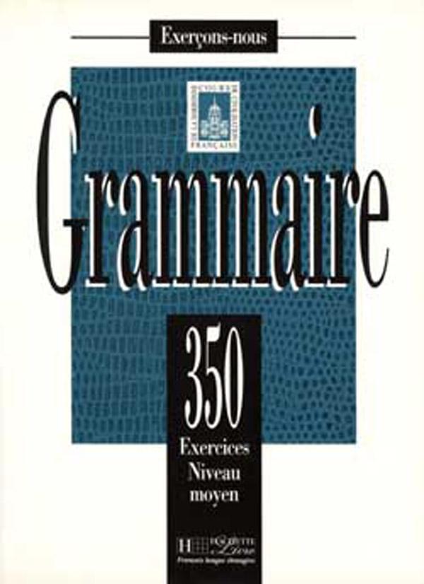 Les 350 Exercices - Grammaire - Moyen - Livre de l'élève