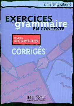 Mise en pratique Grammaire - Intermédiaire - Corrigés