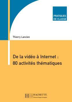 Pratiques de classe - De la vidéo à Internet : 80 activités thématiques