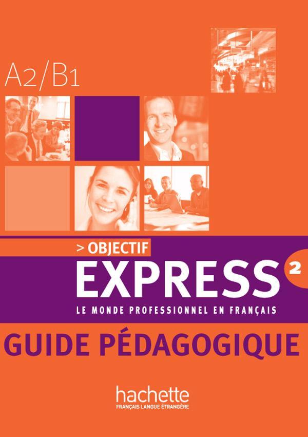 Objectif Express 2 - Guide pédagogique