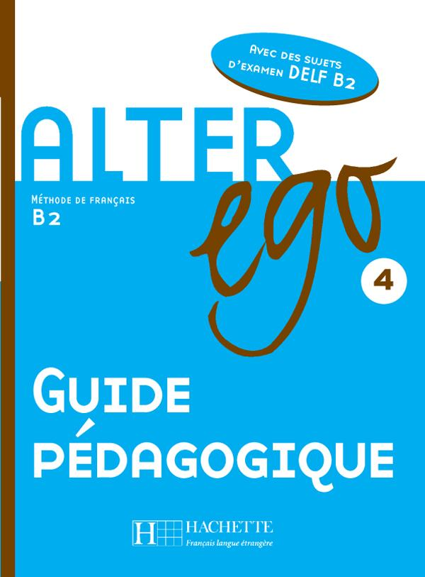 Alter Ego 4 - Guide pédagogique
