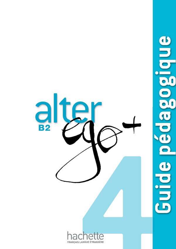 Alter Ego + 4 : Guide pédagogique
